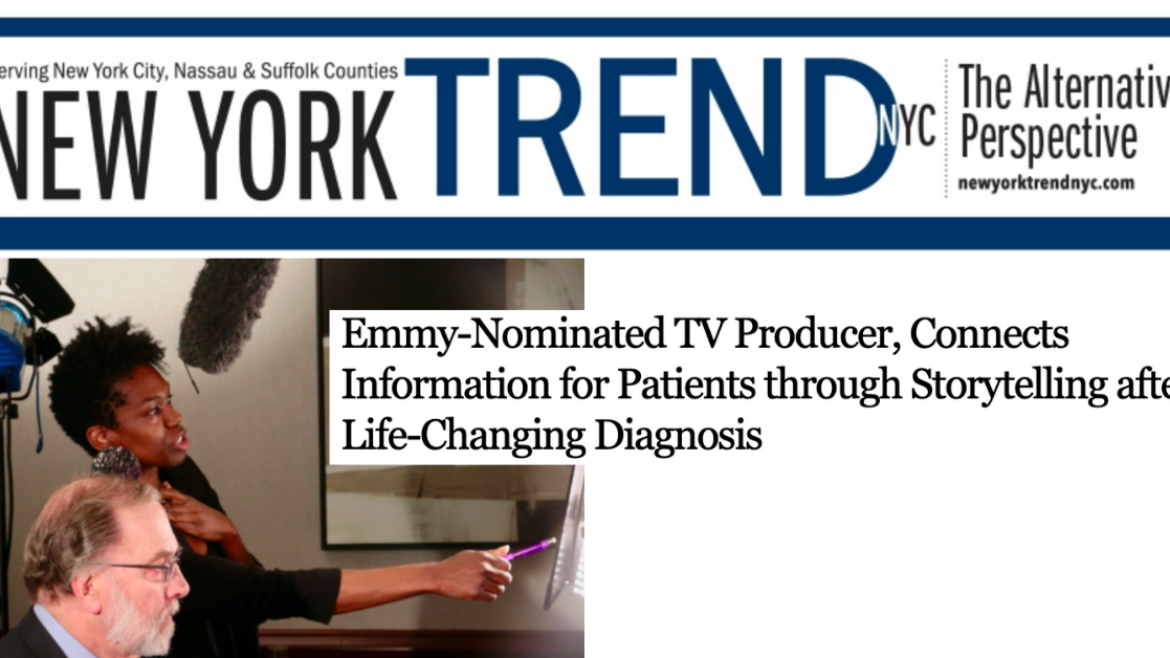 New York Trend NYC | Emmy-Nominated TV Producer, Connects Information for Patients through Storytelling after Life-Changing Diagnosis